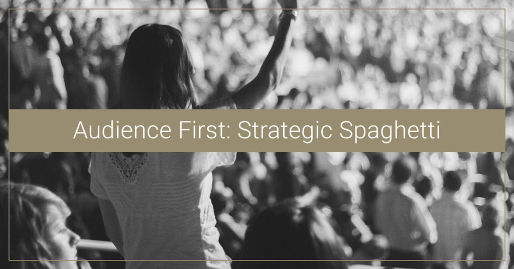 Audience First: Strategic Spaghetti