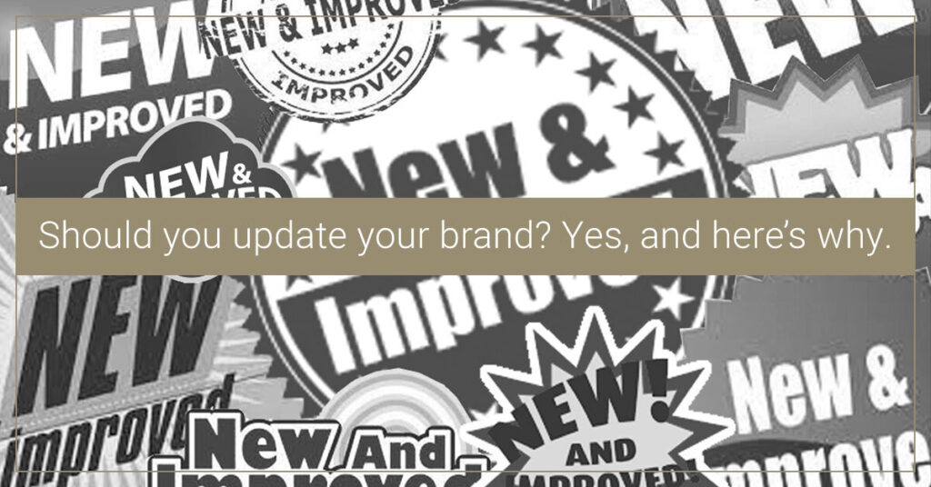 Should you update your brand? Yes, and here's why.