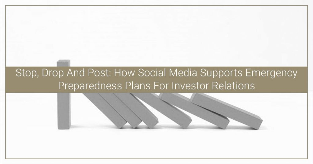 Stop, Drop And Post: How Social Media Supports Emergency Preparedness Plans For Investor Relations