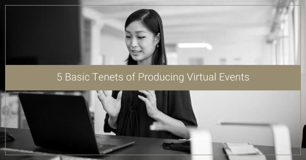5 Basic Tenets of Producing Virtual Events